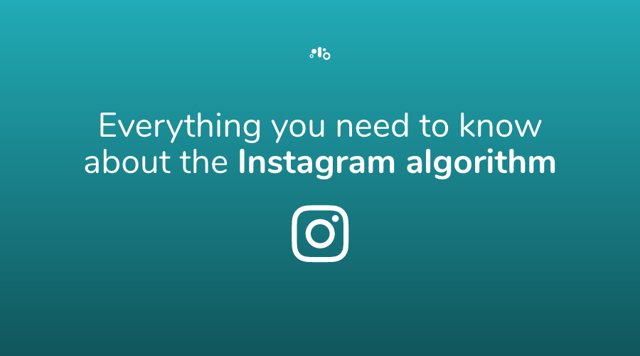 Everything you need to know about the instagram algorithm